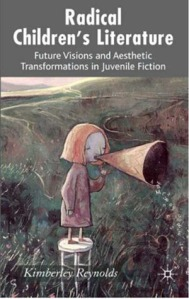 Radical Children's Literature: Future Visions and Aesthetic Transformations in Juvenile Fiction by Kimberley Reynolds