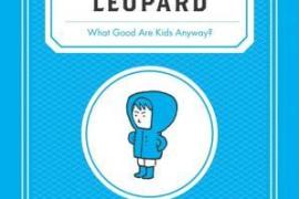 Publisher Spotlight Review! The Pointless Leopard: What Good Are Kids Anyway?