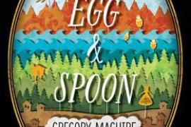 Egg and Spoon by Gregory Maguire: A Gushing Review