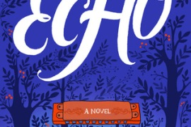 Echo by Pam Muñoz Ryan: A Review
