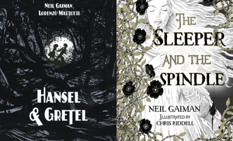 Gaiman's Recent Retellings: Hansel and Gretel/ The Sleeper and the Spindle