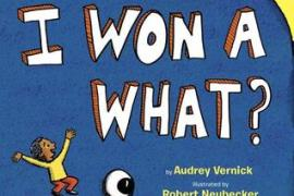 Review:  I Won a What? by Audrey Vernick, Robert Neubecker (Illustor)